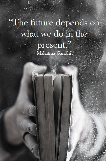 The Future Depends on What We Do With the Present Quote