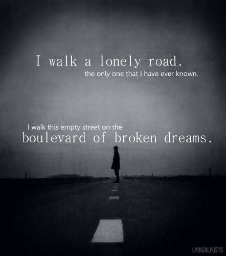 I Walk Alone Boulevard of Broken Dreams