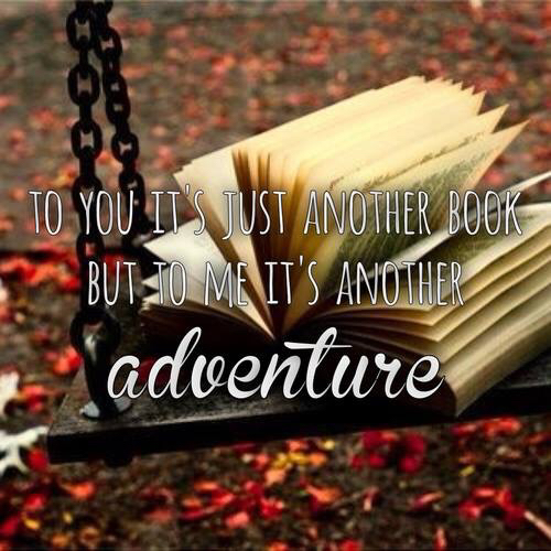 To You It's Just Another Book But to Me It's Another Adventure Image
